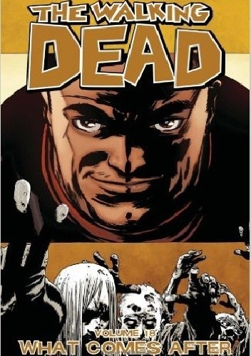 Okładka książki The Walking Dead Volume 18: What Comes After