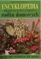 Kieszonkowa encyklopedia praktycznej uprawy roślin domowych. Rośliny końca XX wieku.