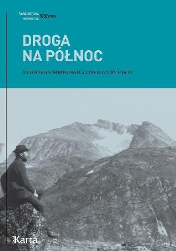 Okładka książki Droga na Północ. Antologia norweskiej literatury faktu