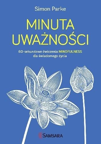Okładka książki Minuta uważności. 60-sekundowe ćwiczenia mindfulness dla świadomego życia