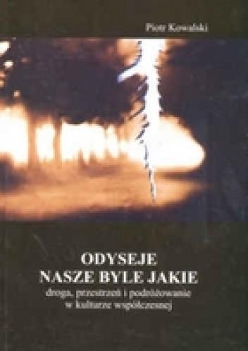 Okładka książki Odyseje nasze byle jakie. Droga, przestrzeń i podróżowanie w kulturze wspólczesnej