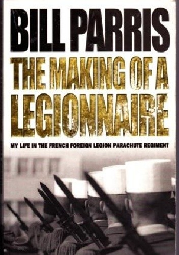 Okładka książki The Making of a Legionnaire. My Life in the Foreign Legion Parachute Regiment