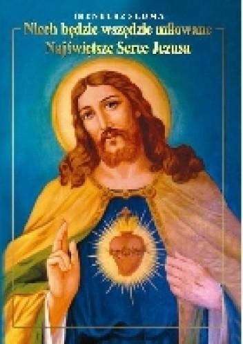 """Okładka książki """"Niech będzie wszędzie miłowane Najświętsze Serce Jezusa"""". Kult Najświętszego Serca Pana Jezusa w wybranych pismach św. Józefa Sebastiana Pelczara"""