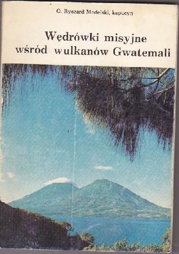 Okładka książki Wędrówki misyjne wśród wulkanów Gwatemali