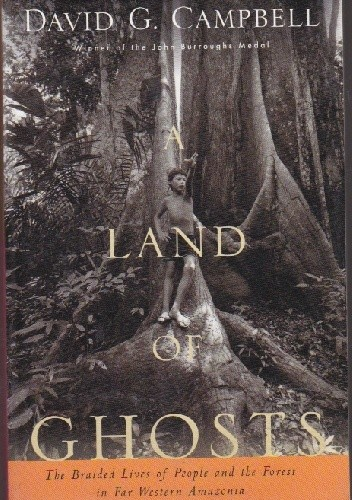 Okładka książki A Land of Ghosts: The Braided Lives of People and the Forest in Far Western Amazonia
