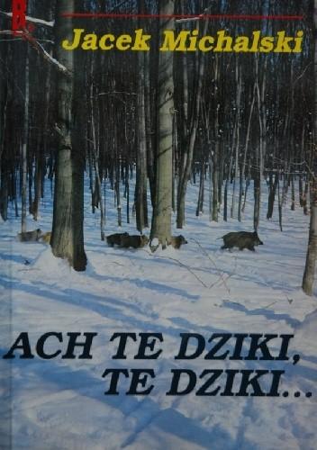 Okładka książki Ach te dziki, te dziki...