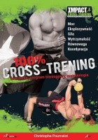 100 % Cross-Trening. Ćwiczenia, program treningowy, metodologia