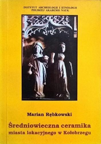 Okładka książki Średniowieczna ceramika miasta lokacyjnego w Kołobrzegu