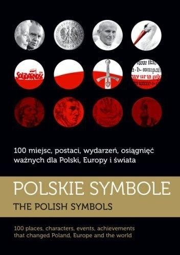 Okładka książki Polskie symbole. 100 miejsc, postaci, wydarzeń, osiągnięć ważnych dla Polski, Europy i świata
