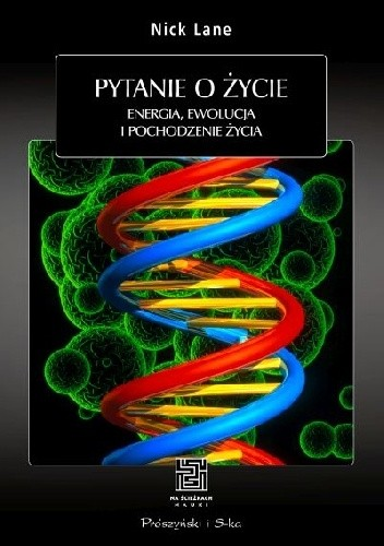 Okładka książki Pytanie o życie. Energia, ewolucja i pochodzenie życia