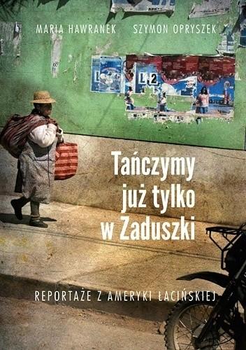Okładka książki Tańczymy już tylko w Zaduszki. Reportaże z Ameryki Łacińskiej