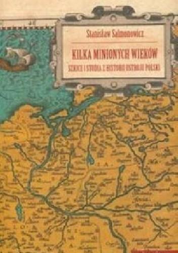 Okładka książki Kilka Minionych Wieków. Szkice i Studia z Historii Ustroju Polski.