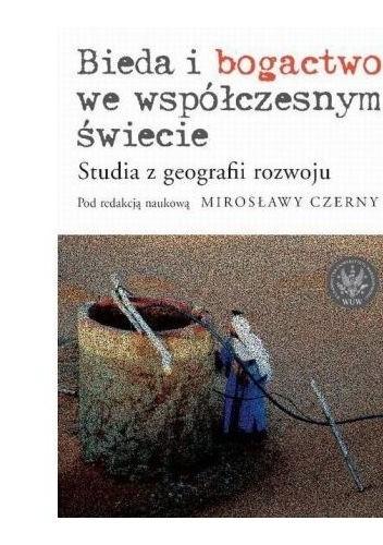 Okładka książki Bieda i bogactwo we współczesnym świecie. Studia z geografii rozwoju
