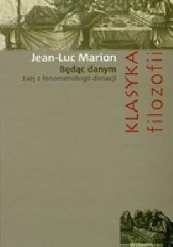 Okładka książki Będąc danym. Esej z fenomenologii donacji