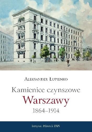 Okładka książki Kamienice czynszowe Warszawy 1864-1914