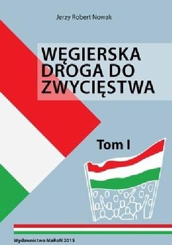Okładka książki Węgierska droga do zwycięstwa Tom I