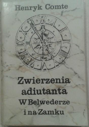Okładka książki Zwierzenia adiutanta W Belwederze i na Zamku