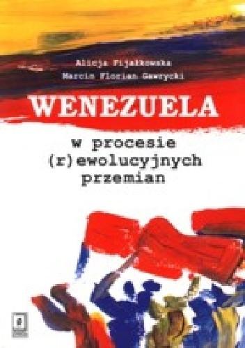 Okładka książki Wenezuela w procesie (r)ewolucyjnych przemian