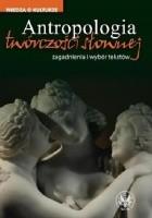 Antropologia twórczości słownej. Zagadnienia i wybór tekstów