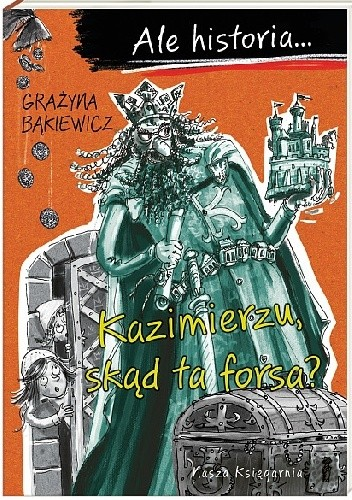 Okładka książki Ale historia… Kazimierzu, skąd ta forsa?