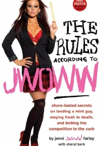 Okładka książki The Rules According to JWOWW: Shore-Tested Secrets on Landing a Mint Guy, Staying Fresh to Death, and Kicking the Competition to the Curb