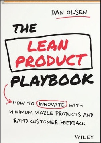 Okładka książki The Lean Product Playbook: How to Innovate with Minimum Viable Products and Rapid Customer Feedback by Dan Olsen