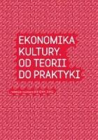 Ekonomika kultury. Od teorii do praktyki