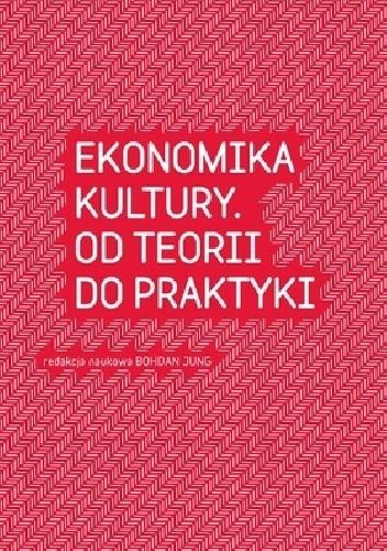 Okładka książki Ekonomika kultury. Od teorii do praktyki
