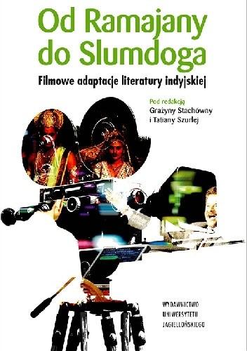 Okładka książki Od Ramajany do Slumdoga. Filmowe adaptacje literatury indyjskiej