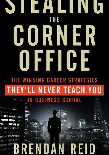 Okładka książki Stealing the Corner Office.The Winning Career Strategies They'll Never Teach You in Business School