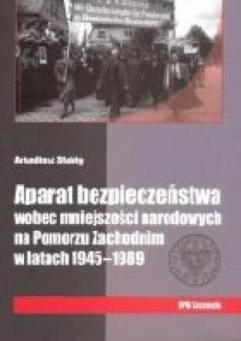 Okładka książki Aparat bezpieczeństwa wobec mniejszości narodowych na Pomorzu Zachodnim w latach 1945-1989