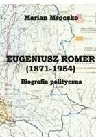 Eugeniusz Romer (1871-1954). Biografia polityczna