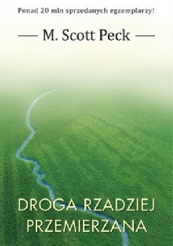 Okładka książki Droga rzadziej przemierzana. Nowa psychologia miłości, wartości tradycyjnych i rozwoju duchowego