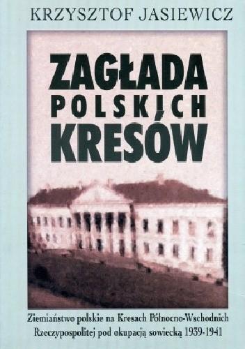 Okładka książki Zagłada polskich Kresów. Ziemiaństwo polskie na Kresach Północno-Wschodnich Rzeczypospolitej pod okupacją sowiecką 1939–1941