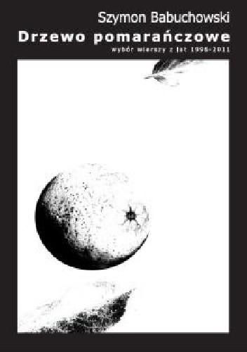 Okładka książki Drzewo pomarańczowe. Wybór wierszy z lat 1996-2011