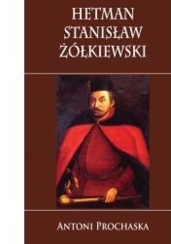 Okładka książki Hetman Stanisław Żółkiewski