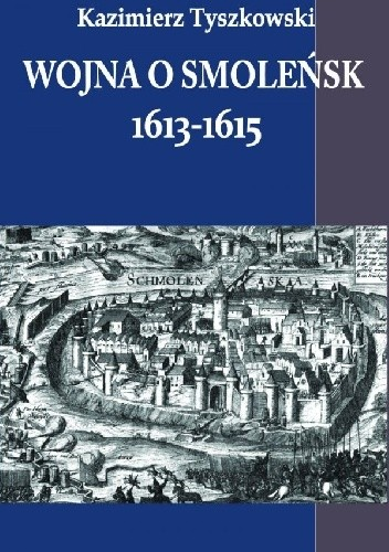 Okładka książki Wojna o Smoleńsk 1613-1615