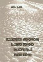 Przekształcenia narodowościowe na Ziemiach Zachodnich i Północnych Polski w latach 1945-1959