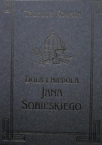 Okładka książki Dola i niedola Jana Sobieskiego 1629-1674 Tom III