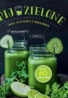 Pij zielone. Soki, koktajle i smoothies