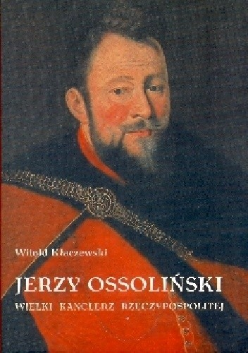 Okładka książki Jerzy Ossoliński: Wielki kanclerz Rzeczypospolitej