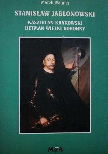 Okładka książki Stanisław Jabłonowski - kasztelan krakowski, hetman wielki koronny