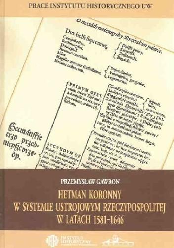 Okładka książki Hetman koronny w systemie ustrojowym Rzeczypospolitej w latach 1581–1646