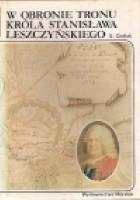 W obronie tronu króla Stanisława Leszczyńskiego