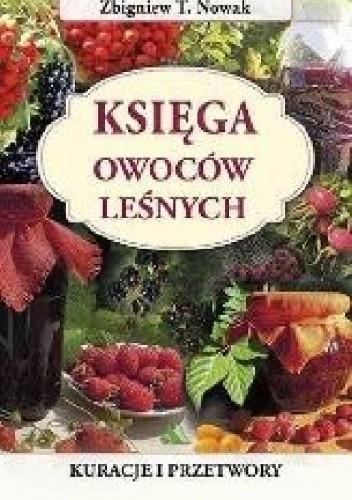 Okładka książki Księga owoców leśnych. Kuracje i przetwory