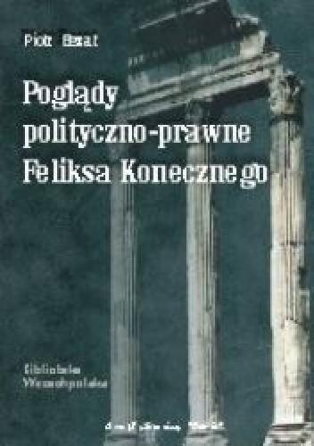 Okładka książki Poglądy polityczno-prawne Feliksa Konecznego