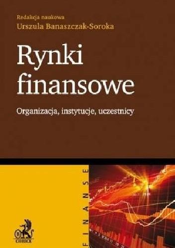 Okładka książki Rynki finansowe. Organizacja, instytucje, uczestnicy.