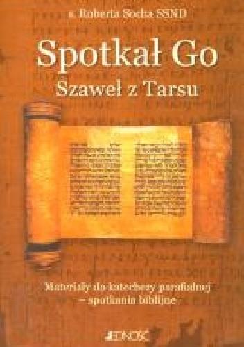 Okładka książki Spotkał Go. Szaweł z Tarsu