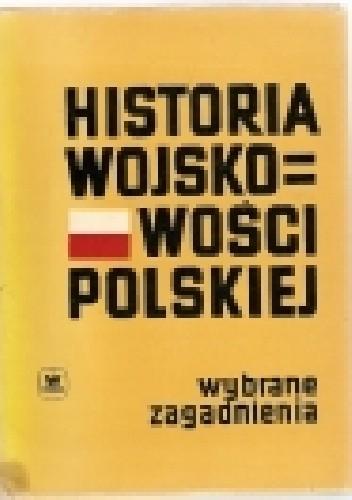 Okładka książki Historia wojskowości polskiej. Wybrane zagadnienia.