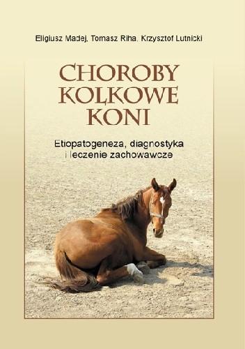 Okładka książki Choroby kolkowe koni. Etiopatogeneza, diagnostyka i leczenie zachowawcze